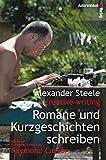 Romane und Kurzgeschichten schreiben - Mit einer Kurzgeschichte von R - Carver - Raymond Carver, Alexander Steele