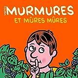 Murmures et mûres mûres | Mathis, Jean-Marc (1965-....). Auteur