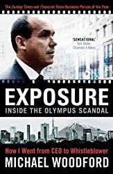 Exposure: Inside the Olympus Scandal - How I Went from CEO to Whistleblower by Michael Woodford (2012-11-29)