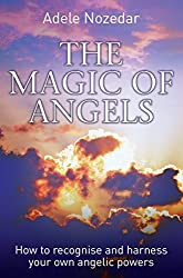 The Magic of Angels - How to Recognise and Harness Your Own Angelic Powers