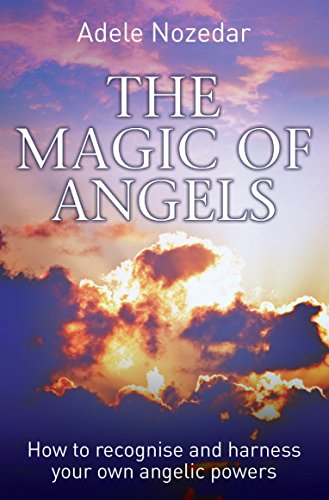 The Magic of Angels - How to Recognise and Harness Your Own Angelic Powers (English Edition)
