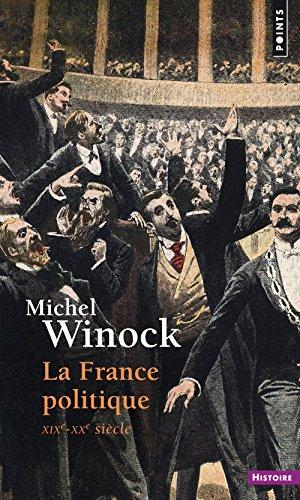 La France politique : XIXe - XXe siècle par Michel Winock
