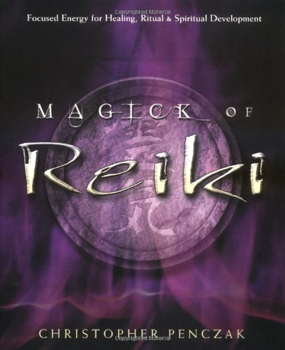 Magick of Reiki: Focused Energy for Healing, Ritual, & Spiritual Development: Focused Energy for Healing, Ritual and Spiritual Development