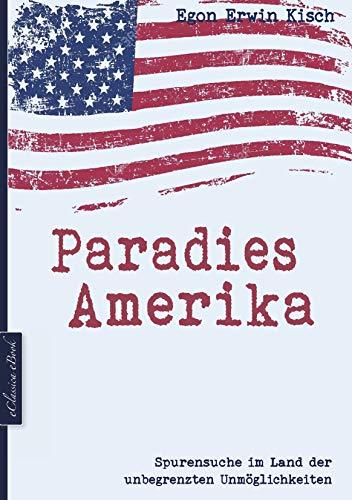 Paradies Amerika: Spurensuche im Land der unbegrenzten Unmöglichkeiten