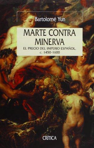 Descargar Libro Marte contra Minerva: El imperio español, 1450-1600 (Serie Mayor) de Bartolomé Yun