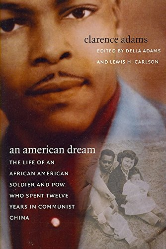 [An American Dream: The Life of an African American Soldier and POW Who Spent Twelve Years in Communist China] (By: Clarence Adams) [published: September, 2007]