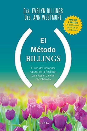 El Método Billings. El uso del indicador natural de la fertilidad para lograr o evitar el embarazo (Educación y familia) por Dra. Evelyn Billings