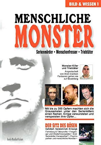 Menschliche Monster: Serienmörder - Menschenfresser - Triebtäter