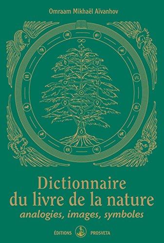 Dictionnaire du livre de la nature: analogies, images, symboles
