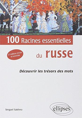 100 Racines Essentielles du Russe Deuxième Edition (Découvrir les Tresors des Mots)