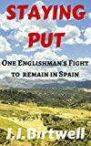 Staying Put: One Englishman's Fight to Remain in Spain (English Edition)