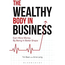The Wealthy Body In Business: Earn More Money By Being In Better Shape