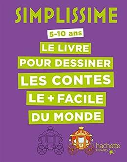 Simplissime Le Livre Pour Dessiner Les Contes Le Facile Du Monde
