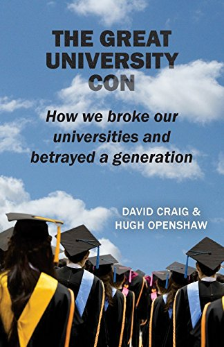 The Great University Con: How we broke our universities and betrayed a generation por David Craig