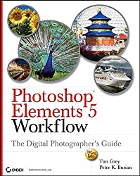 [(Photoshop Elements 5 Workflow : The Digital Photographer's Guide)] [By (author) Tim Grey ] published on (March, 2007)