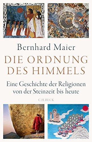 Buchseite und Rezensionen zu 'Die Ordnung des Himmels: Eine Geschichte der Religionen von der Steinzeit bis heute' von Bernhard Maier