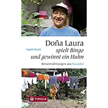 Doña Laura spielt Bingo und gewinnt ein Huhn: Reiseerzählungen aus Ecuador