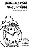 Narcolepsia Voluntária: Seguindo o esquema de sono de Leonardo Da Vinci (Cobaia Humana Livro 5) (Portuguese Edition)