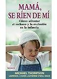 Mamá, se ríen de mí : cómo afrontar el rechazo y la exclusión en la infancia (NIÑOS Y ADOLESCENTES)