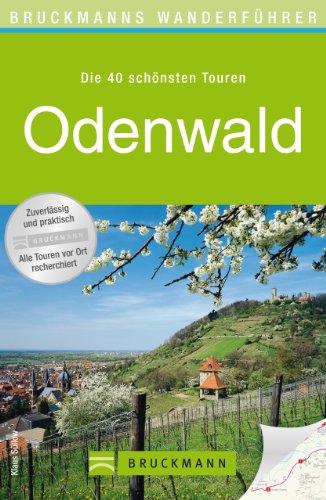Wanderführer Odenwald: Die 40 schönsten Wanderwege, inkl. Bergstraße, mit Wanderkarten und GPS-Daten zum Download (Bruckmanns Wanderführer)