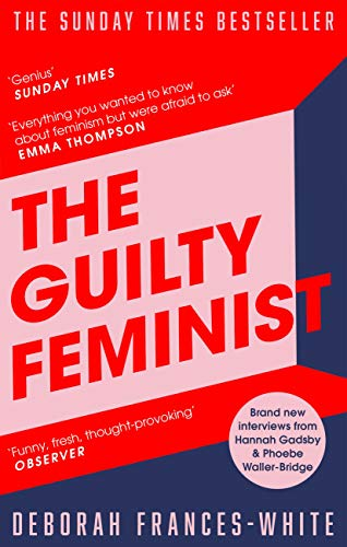 The Guilty Feminist: From our noble goals to our worst hypocrisies ...