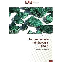 Le monde de la minéralogie Tome 1: Manuel Descriptif