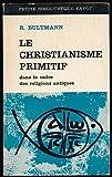 Le christianisme primitif : Dans le cadre des religions antiques - Préface de Maurice Goguel - Traduction de Pierre Jundt - Bibliographie et notes