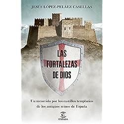 Las fortalezas de Dios: Un recorrido por los castillos templarios de los antiguos reinos de España (Fuera de colección)