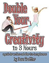 Double Your Creativity in 3 Hours: A guide for writers and other fun-loving humans (English Edition)