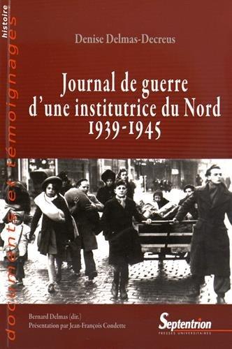 Journal de guerre d'une institutrice du Nord (1939-1945) : A Dunkerke, Arras, Bailleul, Hazebrouck