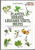 PLANTES, HERBES, LEGUMES VERTS, FRUITS - Les clefs du régime méditerranéen