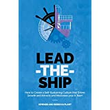 Lead-the-Ship: How to Create a Self-Sustaining Business Culture That Drives Growth and Attracts and Motivates Your A-Team (English Edition)