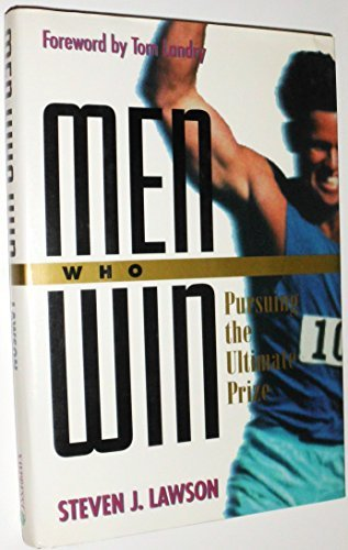 Men Who Win: Pursuing the Ultimate Prize by Steven J. Lawson (1992-04-02)