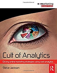 Cult of Analytics: Driving online strategies using web analytics (Emarketing Essentials) 1st edition by Jackson, Steve (2009) Paperback