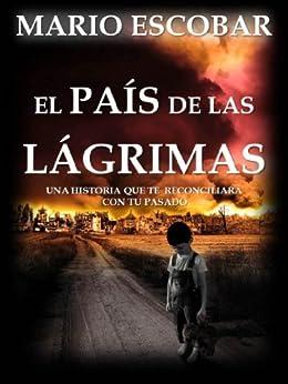 El país de las lágrimas : La búsqueda de la libertad y el amor en medio de un mundo desolado de [Escobar, Mario]