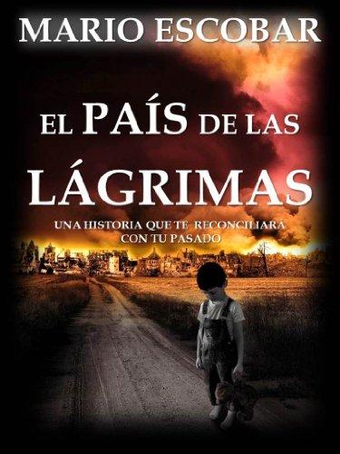 Descargar Libro El país de las lágrimas : La búsqueda de la libertad y el amor en medio de un mundo desolado de Mario Escobar