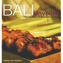 Bali Unveiled: The Secrets of Balinese Cuisine by Heinz von Holzen (2004-05-01)