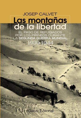 Las montañas de la libertad: El paso de refugiados por los Pirineos durante la Segunda Guerra Mundial 1939-1944 (El Libro Universitario - Ensayo)