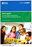 Tell it Again! The Storytelling Handbook for Primary English Language Teachers