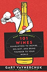 Gary Vaynerchuk's 101 Wines: Guaranteed to Inspire, Delight, and Bring Thunder to Your World by Gary Vaynerchuk (2-Jun-2008) Paperback