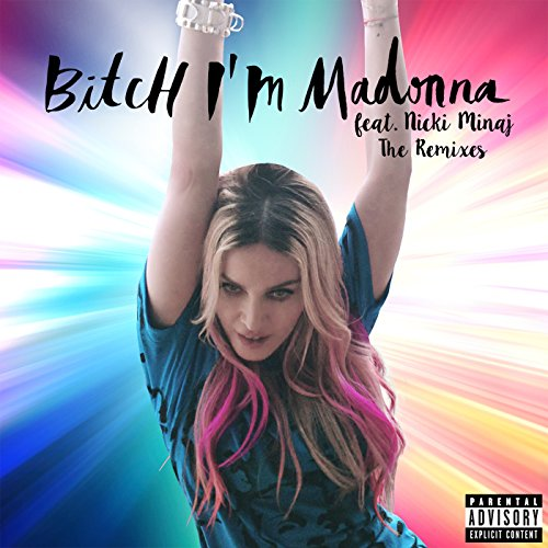 Bitch I'm Madonna (The Remixes...