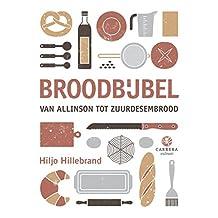 Broodbijbel: Van Allisnon tot Zuurdesembrood (Kookbijbels Book 6)