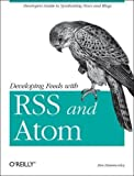 Developing Feeds with RSS and Atom by Ben Hammersley 1st (first) Edition (2005)