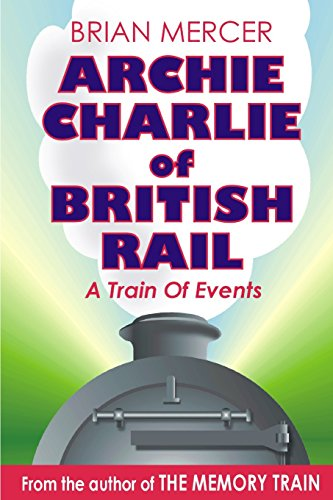 archie-charlie-of-british-rail-a-train-of-events
