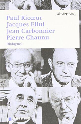Paul Ricoeur, Jacques Ellul, Jean Carbonnier, Pierre Chaunu: Dialogues par Olivier Abel