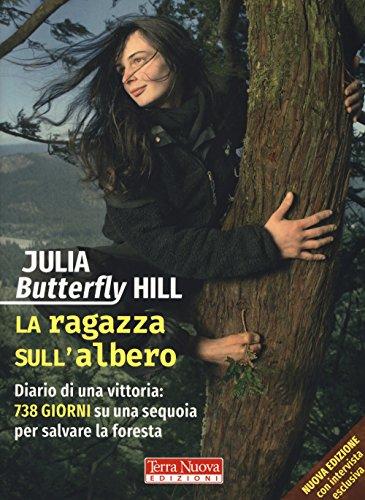 La ragazza sull'albero. Diario di una vittoria: 738 giorni su una sequoia per salvare la foresta