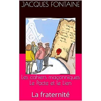 Les cahiers maçonniques Le Pacte et le Lien: La fraternité