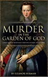 Murder in the Garden of God: A True Story of Renaissance Ambition, Betrayal and Revenge
