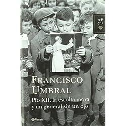 Pío XII, la escolta mora y un general sin un ojo (Autores Españoles e Iberoamericanos) Finalista Premio Planeta 1985
