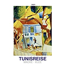 Tunisreise - Macke, Klee 2021 - Bild-Kalender 42x56 cm - Kunst-Kalender - Wand-Kalender - Malerei - Alpha Edition